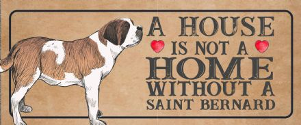 saint bernard Dog Metal Sign Plaque - A House Is Not a ome without a